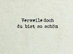 """Verweile doch! Du bist so schön!  - J.W. Goethe """"Faust I"""""""