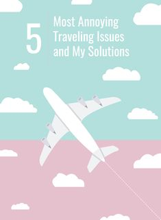 The 5 Most Annoying Traveling Issues and My Solutions - Cupcakes & Cashmere