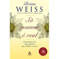 Só o Amor é Real - Brian Weiss
