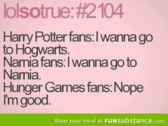Harry Potter, Narnia, Hunger Games...Nope I'm good. #funny #reading