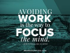 Avoiding work is the way to focus the mind. #creativity #inspiration