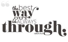 The best way out is always through.