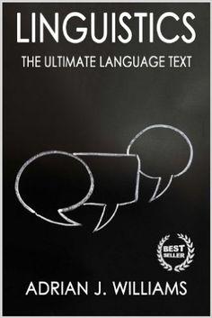 Linguistics: Language Mastery! The Ultimate Information Book (Linguistics, Language, Semantics, Syntax, Pragmatics, Etymology, Phonetics) - Kindle edition by Adrian J. Williams. Reference Kindle eBooks @ Amazon.com.