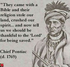 Really? Saved from what? The christians were their oppressors, and the land was the property of the Native people way before any christian white settler came to America! And they were not saved, but much of their people was killed by the so-called christians and their land was stolen from them! Do think this is something to be any proud of? Then you are what is the fucking problem in this world!