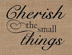 """Cherish the Small Things Burlap Art Print. """"Cherish the Small Things"""" If you are looking for a unique keepsake gift look no further! Our natural burlap fabric prints will be cherished for years to come! They make unique gifts for weddings, anniversaries, birthdays, engagements, housewarming, Christmas, Valentine's Day, Mother's Day, Father's Day and """"Just Because""""!! ~Printed with black ink onto real burlap ~Print measurements are 8.5"""" x 11"""" ~Print is designed to fit in an 11x14 frame that..."""