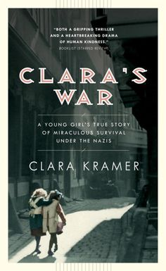 Clara's War: A Young Girl's True Story Of Miraculous Survival Under The Nazis