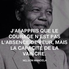"""Recovery in French: Courage,"" Nelson Mandela. Translation: ""I learned that courage was not the absence of fear, but the triumph over it."" Rest of original quote: ""The brave man is not he who does not feel afraid, but he who conquers that fear. The Words, Citation Nelson Mandela, Nelson Mandela Quotes, Best Quotes, Life Quotes, Quote Citation, Citation Courage, Citation Style, French Quotes"