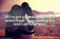 We've got a special bond that'll never break 'cause darling you and I are soulmates. Josh Turner