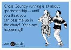 Cross Country running is all about sportsmanship .... until you think you can pass me up in the chute! Yeah..not happening!!!