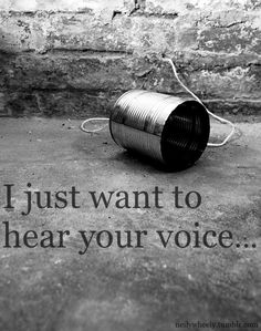 ... oh how I miss that sound.... ♡xox♡ I still have a voice mail you sent me..I can't imagine what it would be to not hear that sound..