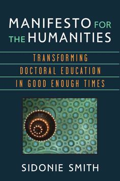 Manifesto for the Humanities: Transforming Doctoral Education in Good Enough Times