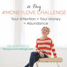 Join us for 21 days of falling in love with your finances - it's free! #MoneyLoveChallenge http://www.moneylovechallenge.com