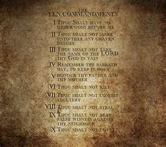 Ten Commandments  1. You shall have no other GOD'S before me.  2.You shall not make for yourself an idol.  3.Not take the LORD'S name in vain.  4.Remember the sabbath day.  5.Honor your Father and Mother.  6.You shall not kill.  7.You shall not commit adultery.  8You shall not steal.  9.You shall not bear false witness.  10.You shall not covet your neighbor's house.