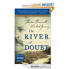 The River of Doubt: Theodore Roosevelt's Darkest Journey: Candice Millard: Amazon.com: Kindle Store