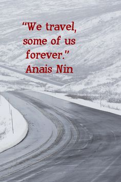 """""""We travel, some of us forever.""""  Anais Nin – On image of misty, winding British Columbia, Canada, highway --  Explore journey quotes, both ancient and modern, at http://www.examiner.com/article/travel-a-road-of-literate-quotes-about-the-journey"""