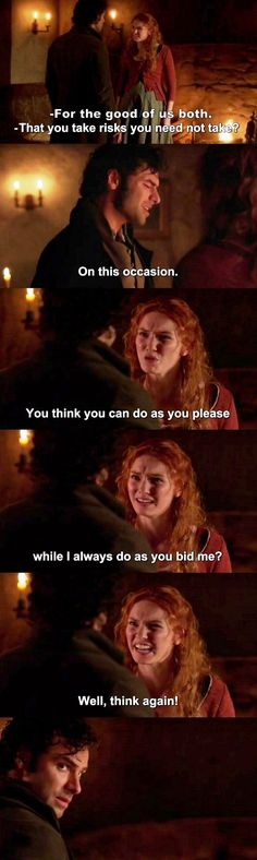 """""""You think you can do as you please while I always do as you bid me? Well, think again!"""" - Demelza and Ross #Poldark ((She's so right!))"""