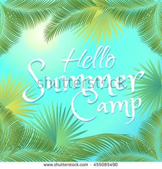 Hello summer camp vector illustration on tropical background with palm branches. Vector poster with lettering hello summer camp. Hand Drawn. For Art, Print, Scrapbook, Web design.