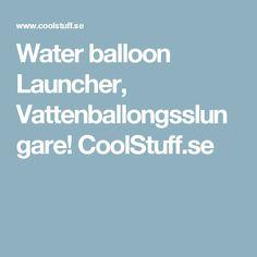 Water balloon Launcher, Vattenballongsslungare! CoolStuff.se