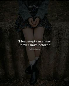 I feel empty in a way I never have before.. . . #thelatestquote #quotes