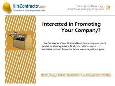 Promote your contractor Business - Find Home improvement leads Interested in Promoting Your Company? If you are interested in listing your construction or home improvement business, HireContractor.com is your one stop solution.