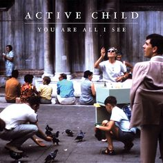 Active Child /You Ar All I See