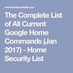 The Complete List of All Current Google Home Commands (Jan 2017) - Home Security List