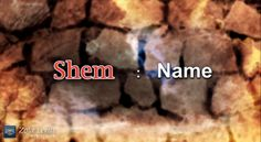 """Shem"" in Hebrew means name."