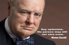 ... Soy optimista. No parece muy útil ser otra cosa. Winston Churchill.