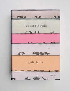 """News of the World"" by Philip Levine, cover design by Jason Booher ""Nouvelles du monde"" de Philip Levine, couverture de Jason Booher Best Book Covers, Beautiful Book Covers, Best Book Cover Design, Cover Books, Book Cover Art, Print Design, Logo Design, Branding Design, Brochure Design"
