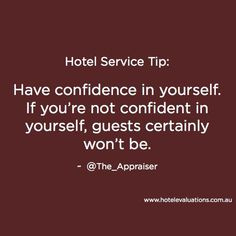 #HotelServiceTip: Have confidence in yourself! If you're not confident in yourself, guests certainly won't be. #Hotels #Hoteliers #CustServ #Service  #HotelEvaluations www.hotelevaluations.com.au