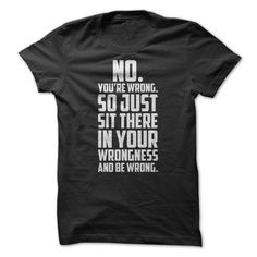 You know those people that are always wrong? Show them with this shirt!