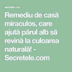 Remediu de casă miraculos, care ajută părul alb să revină la culoarea naturală! - Secretele.com Health, The Body, Health Care, Salud