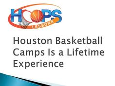 Houston Basketball Camps Is a Lifetime Experience by hoopslessons via authorSTREAM