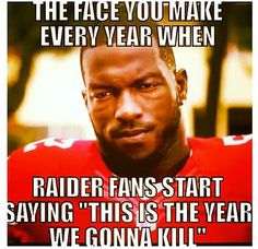 that's the exact face i make.. they'll never be as good, just keep dreaming buddy.. #Raiders suck!
