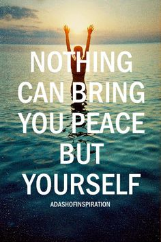 nothing can bring you #peace but yourself
