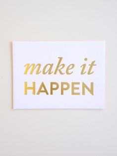 """""""Make it Happen"""" Gold Foil Letterpress Desk Card $20"""