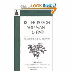 Be the Person You Want to Find: Relationship and Self-Discovery: Cheri Huber, June Shiver: 9780963625526: Amazon.com: Books