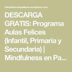 DESCARGA GRATIS: Programa Aulas Felices (Infantil, Primaria y Secundaria) | Mindfulness en Palabras