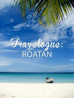 Travelogue: Roatan, Honduras