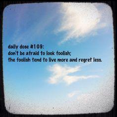 don't be afraid to be foolish