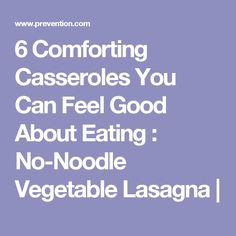 6 Comforting Casseroles You Can Feel Good About Eating : No-Noodle Vegetable Lasagna |
