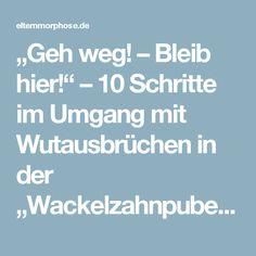 """""""Geh weg! – Bleib hier!"""" – 10 Schritte im Umgang mit Wutausbrüchen in der """"Wackelzahnpubertät""""   elternmorphose.de"""