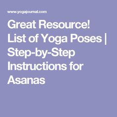 Great Resource! List of Yoga Poses | Step-by-Step Instructions for Asanas