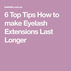 6 Top Tips How to make Eyelash Extensions Last Longer