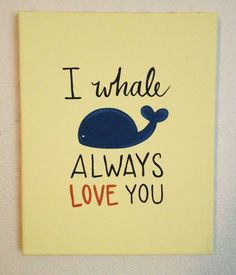 I Whale Always Love You :: Hand Painted :: Nursery Wall Art Whale Nursery, Nautical Nursery, Nursery Prints, Nursery Art, Themed Nursery, Always Love You, Just For You, Boy Room, Kids Room