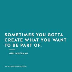 """#morningthoughts #quote """"sometimes you have to create what you want to be part of"""""""