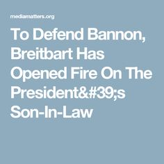 To Defend Bannon, Breitbart Has Opened Fire On The President's Son-In-Law