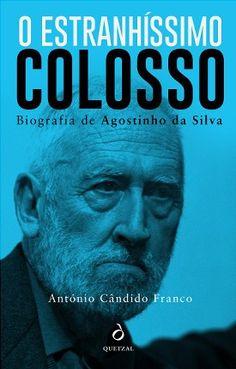 O Estranhíssimo Colosso - Biografia Agostinho da Silva