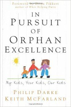 In Pursuit Of Orphan Excellence: Philip Darke, Keith McFarland, Brian Fikkert: 9781625860095: Amazon.com: Books