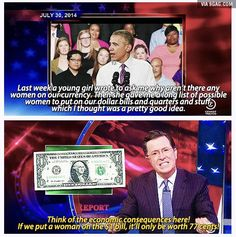 Putting a woman on a dollar bill. (I will miss the Colbert Report.)